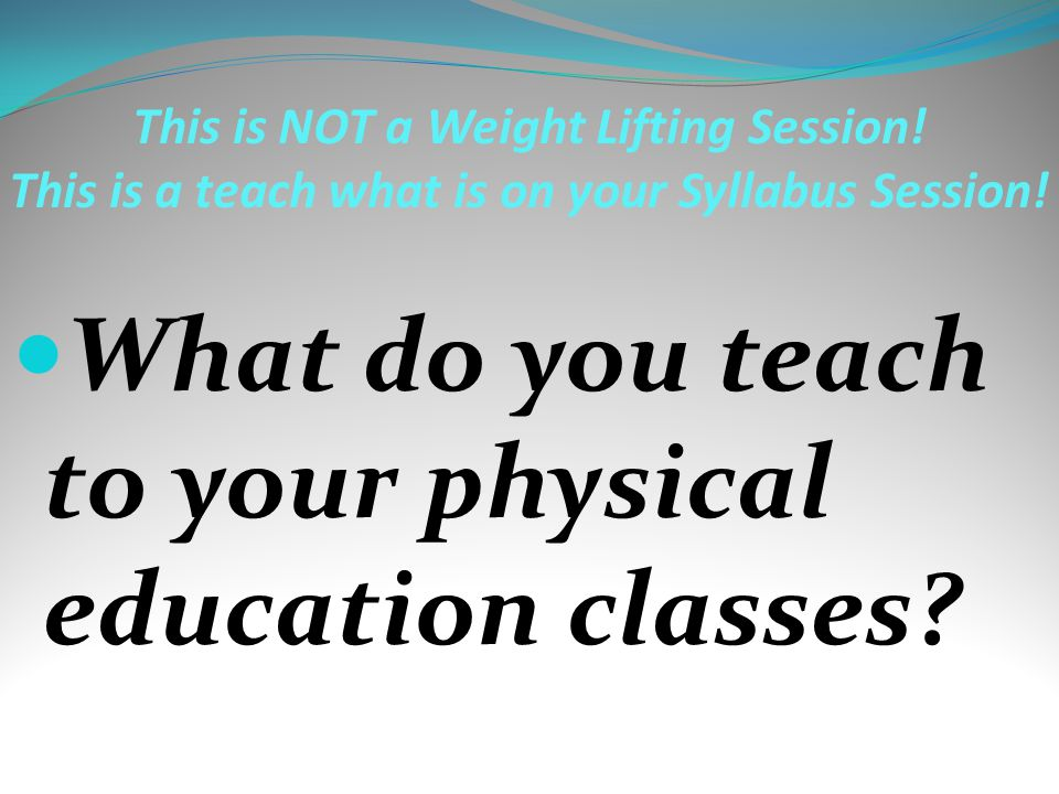 What do you teach to your physical education classes