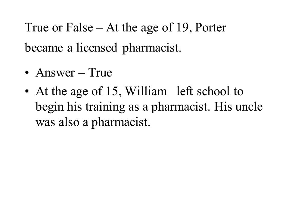 True or False – At the age of 19, Porter became a licensed pharmacist.