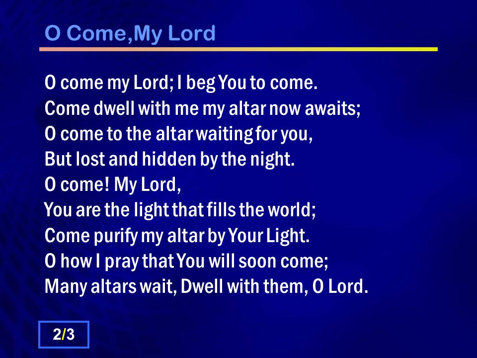 O Come,My Lord