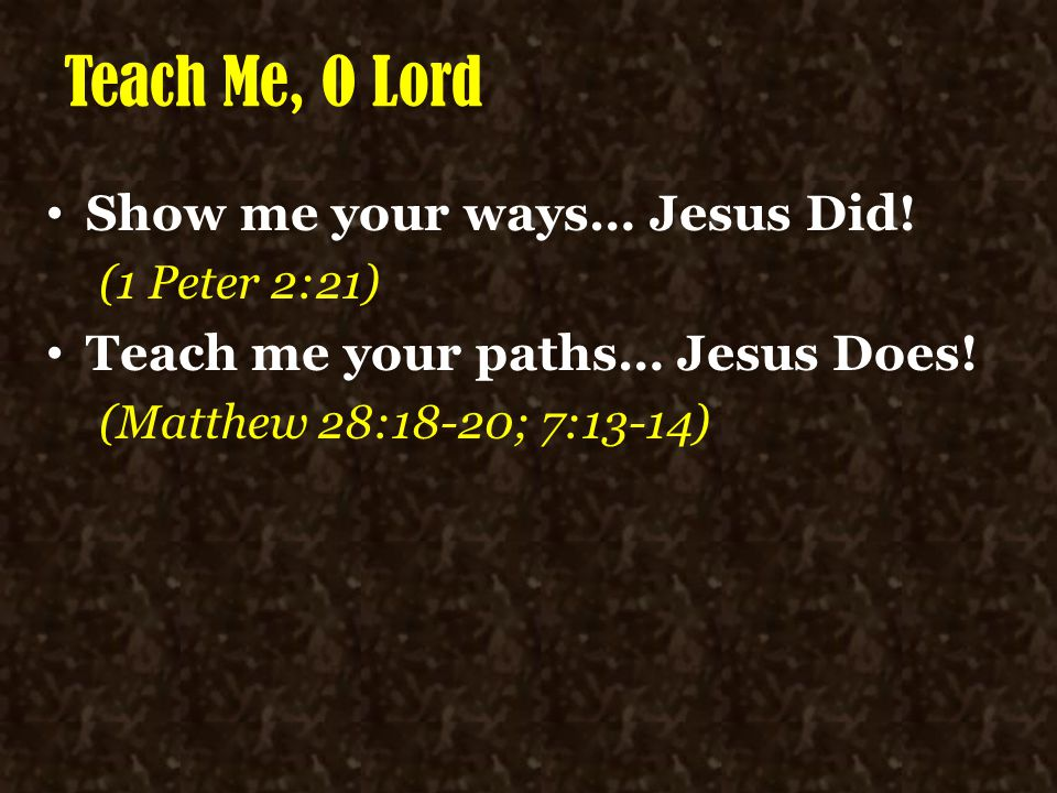 Teach Me, O Lord Show me your ways… Jesus Did!