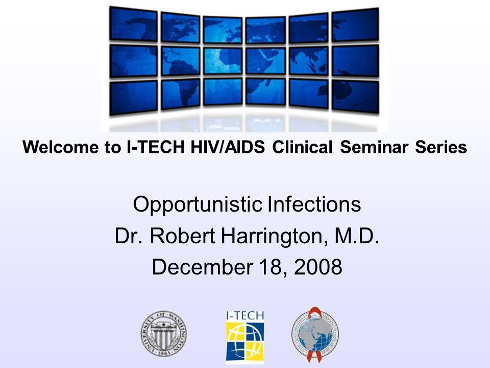 Opportunistic Infections Dr. Robert Harrington, M.D. December 18, 2008