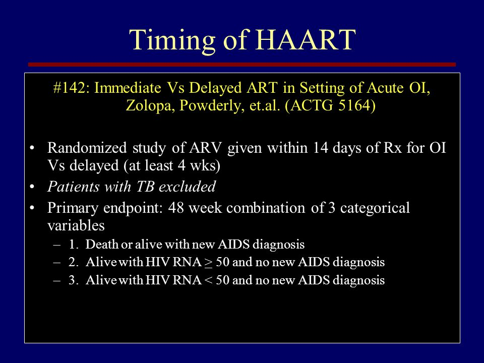 Timing of HAART #142: Immediate Vs Delayed ART in Setting of Acute OI, Zolopa, Powderly, et.al. (ACTG 5164)