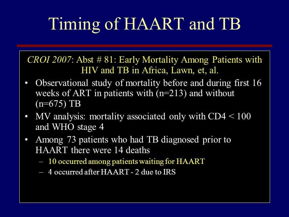 Timing of HAART and TB CROI 2007: Abst # 81: Early Mortality Among Patients with HIV and TB in Africa, Lawn, et, al.