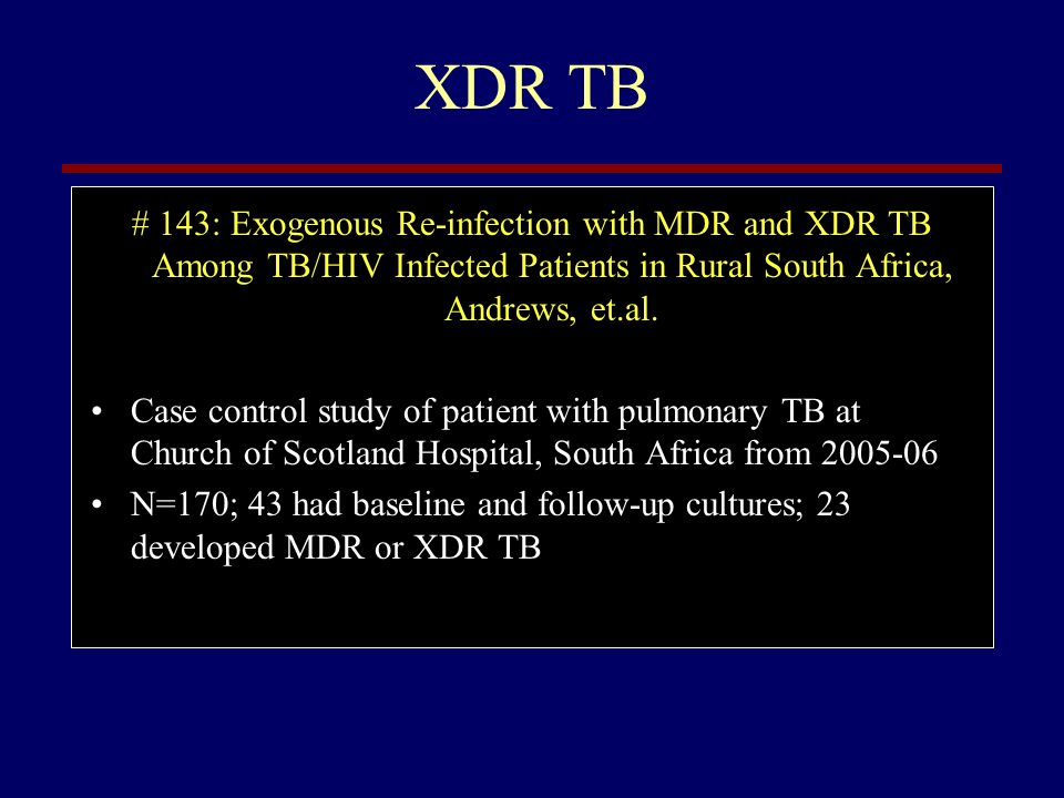 XDR TB # 143: Exogenous Re-infection with MDR and XDR TB Among TB/HIV Infected Patients in Rural South Africa, Andrews, et.al.