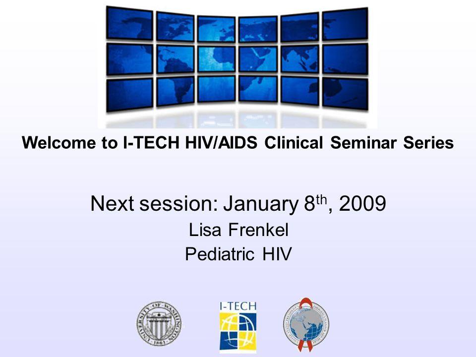 Next session: January 8th, 2009 Lisa Frenkel Pediatric HIV
