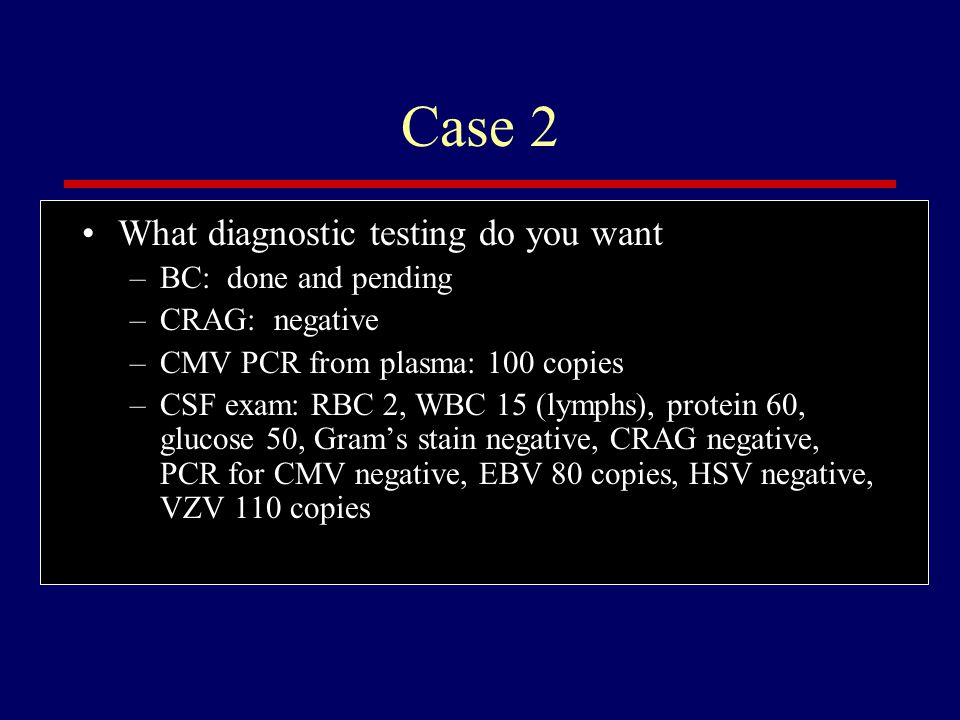 Case 2 What diagnostic testing do you want BC: done and pending