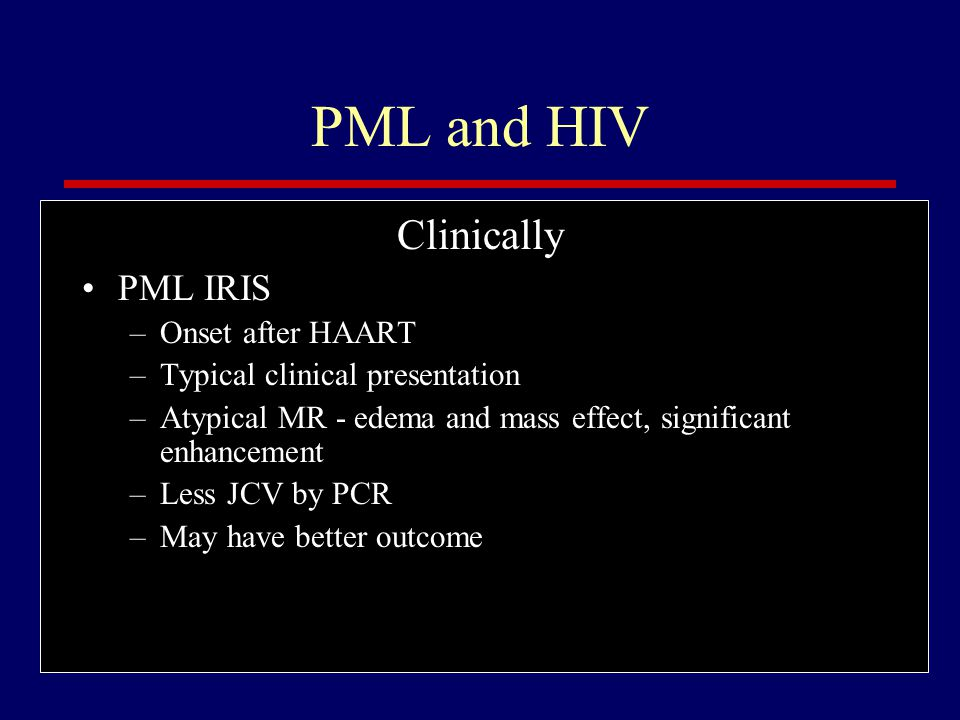 PML and HIV Clinically PML IRIS Onset after HAART