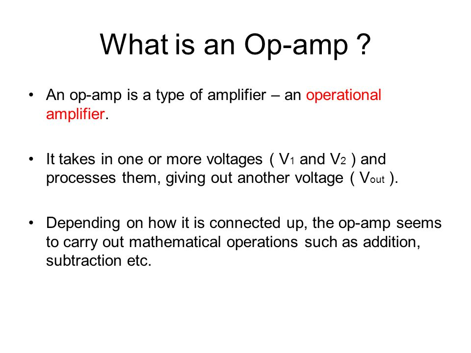 What is an Op-amp An op-amp is a type of amplifier – an operational amplifier.