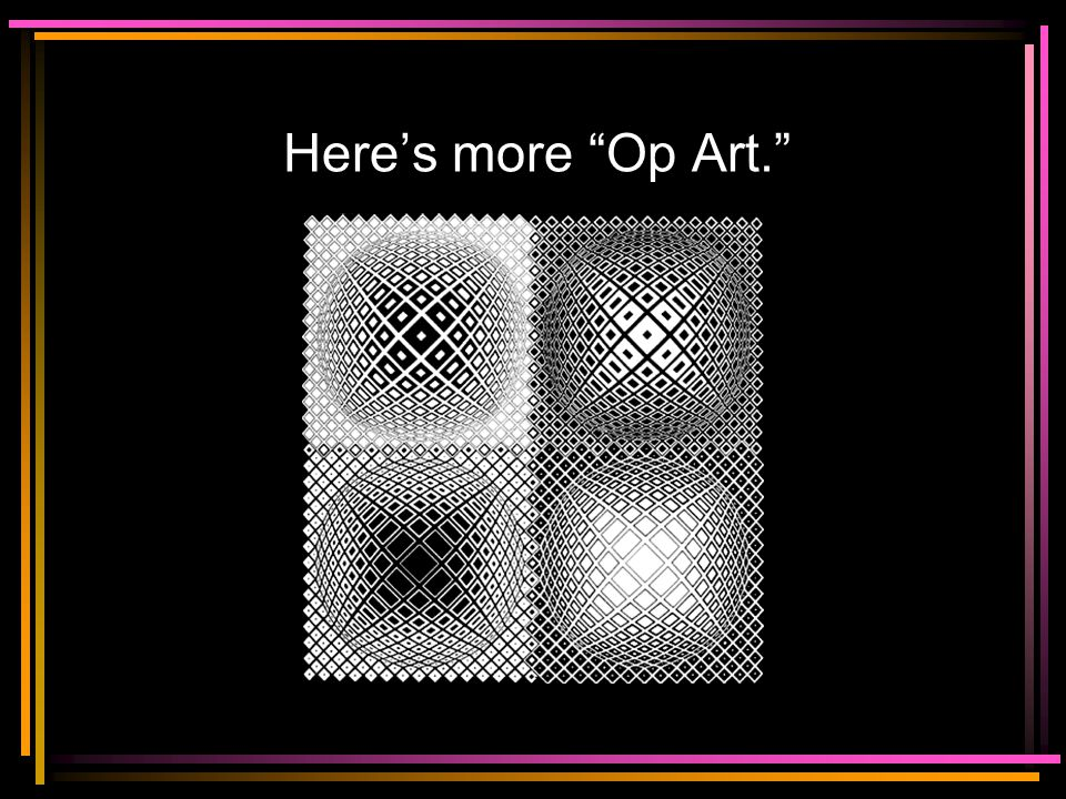 Here's more Op Art.