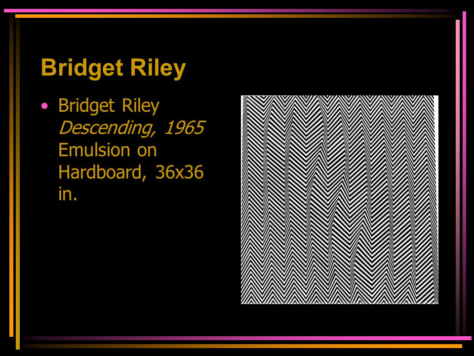 Bridget Riley Bridget Riley Descending, 1965 Emulsion on Hardboard, 36x36 in.