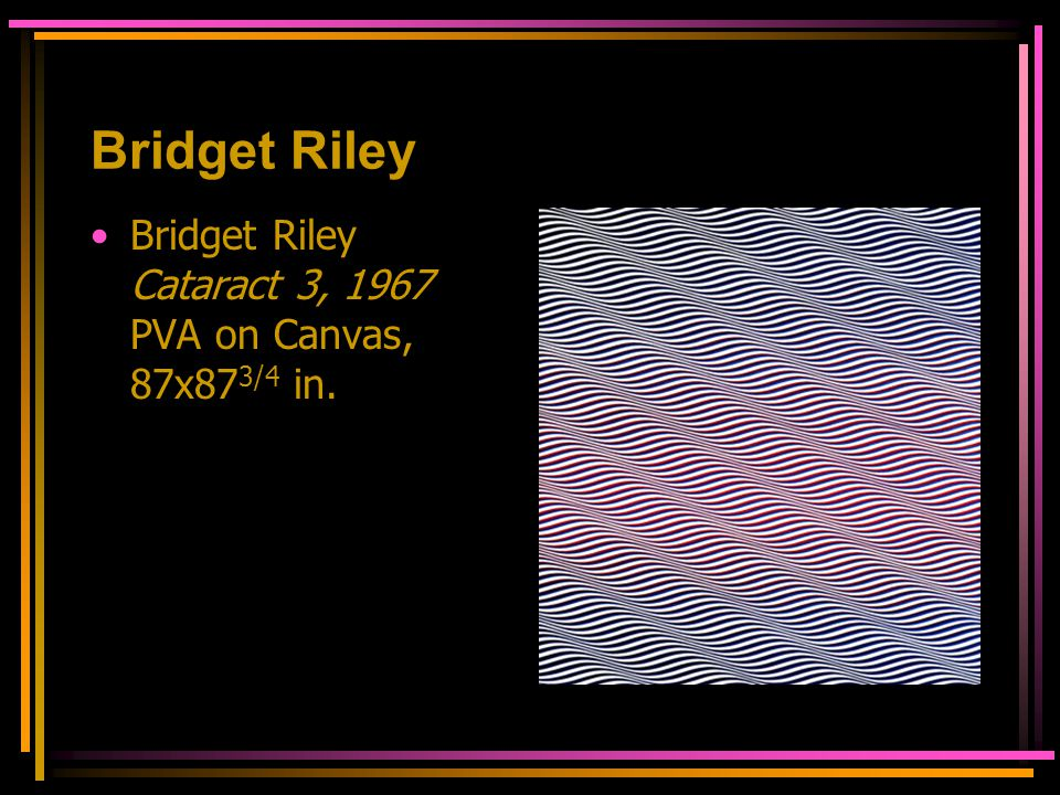 Bridget Riley Bridget Riley Cataract 3, 1967 PVA on Canvas, 87x873/4 in.