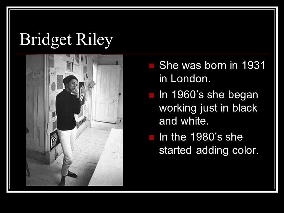Bridget Riley She was born in 1931 in London.