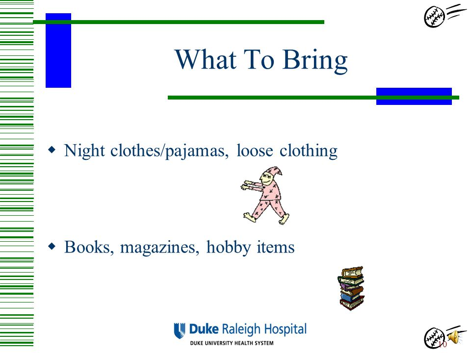 What To Bring Night clothes/pajamas, loose clothing