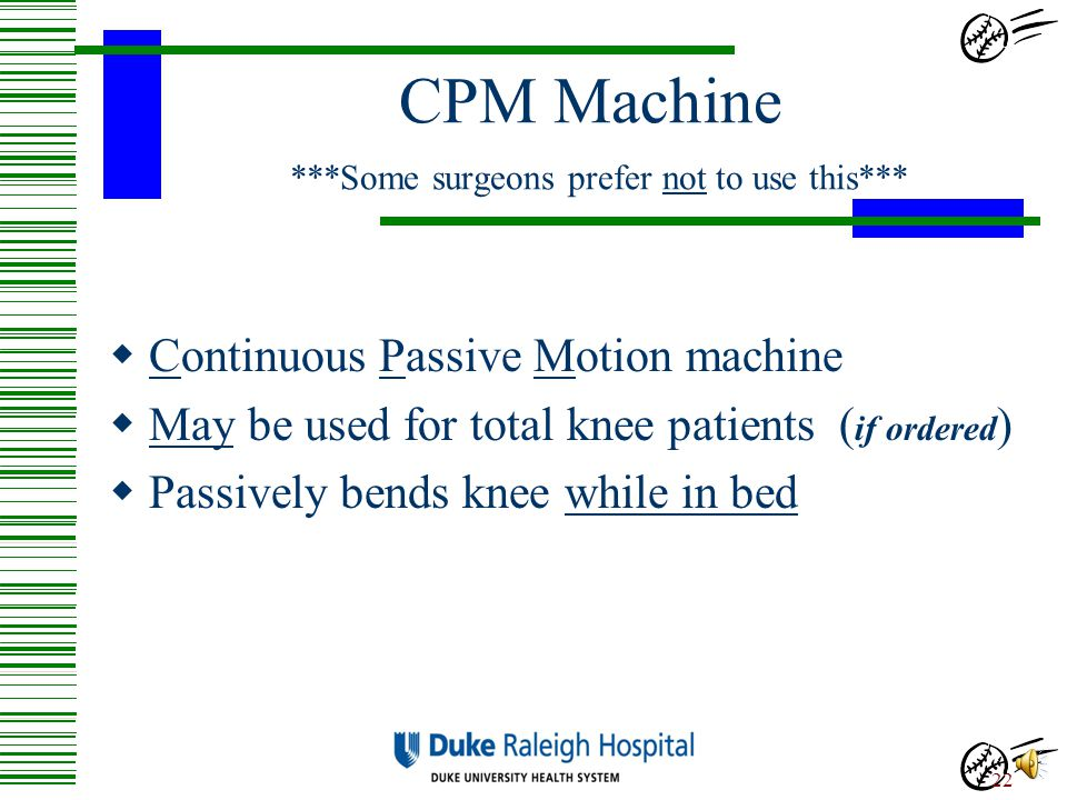 CPM Machine ***Some surgeons prefer not to use this***