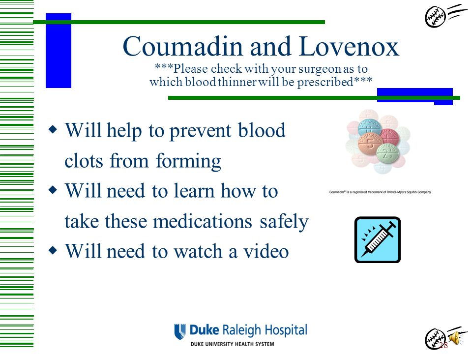 Coumadin and Lovenox ***Please check with your surgeon as to which blood thinner will be prescribed***