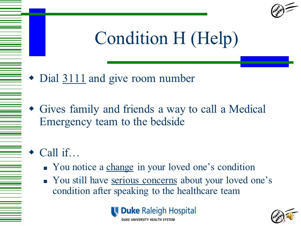 Condition H (Help) Dial 3111 and give room number