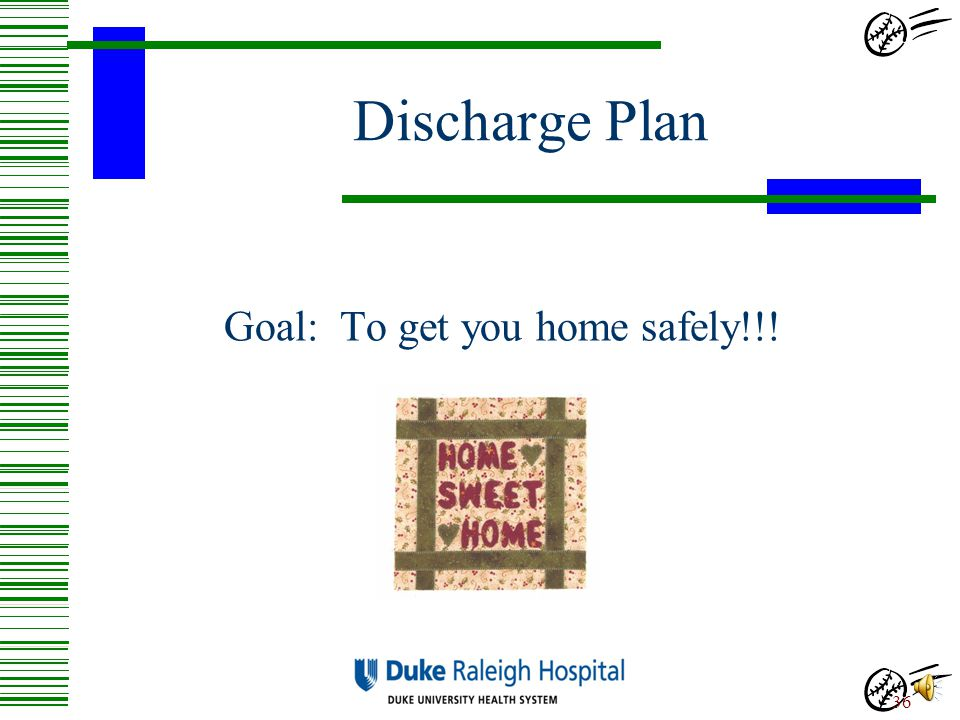 Goal: To get you home safely!!!