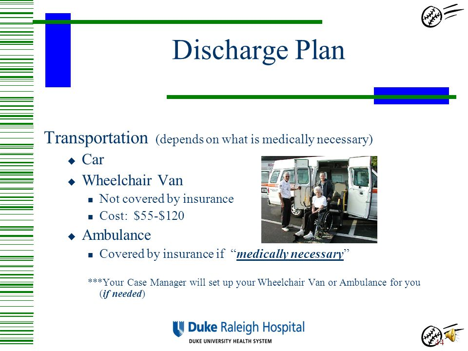 Discharge Plan Transportation (depends on what is medically necessary)