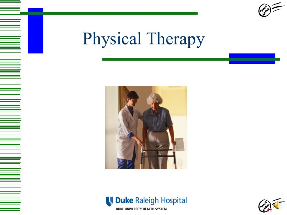 Physical Therapy The next portion of the presentation will cover Physical Therapy.