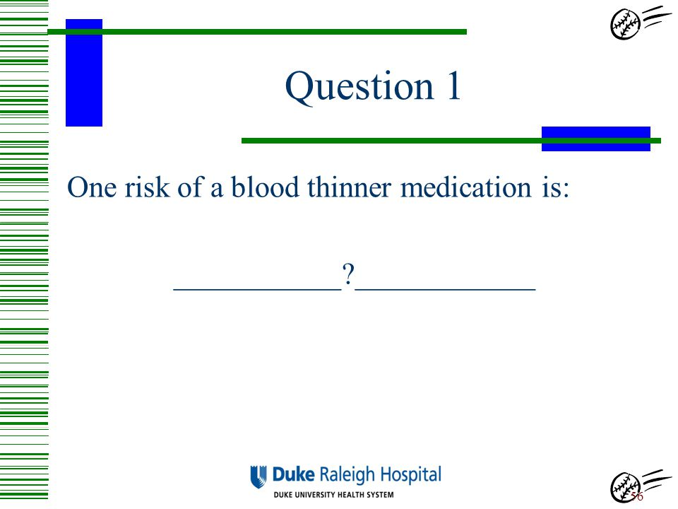 Question 1 One risk of a blood thinner medication is: ___________ ____________