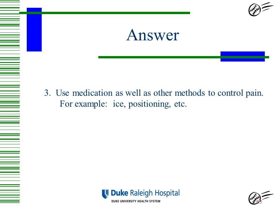 Answer 3. Use medication as well as other methods to control pain.