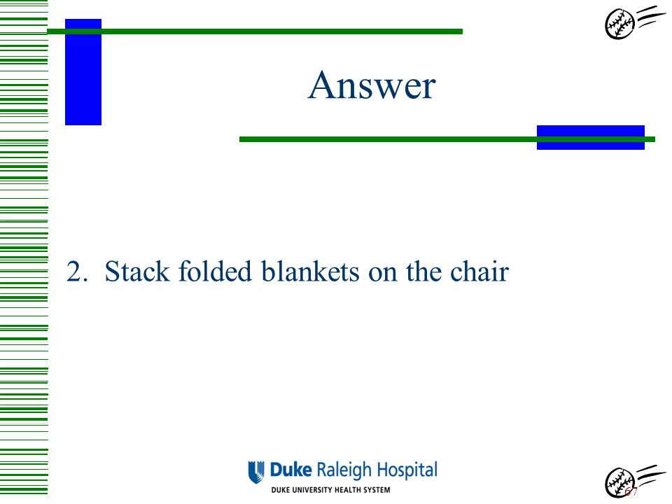 Answer 2. Stack folded blankets on the chair