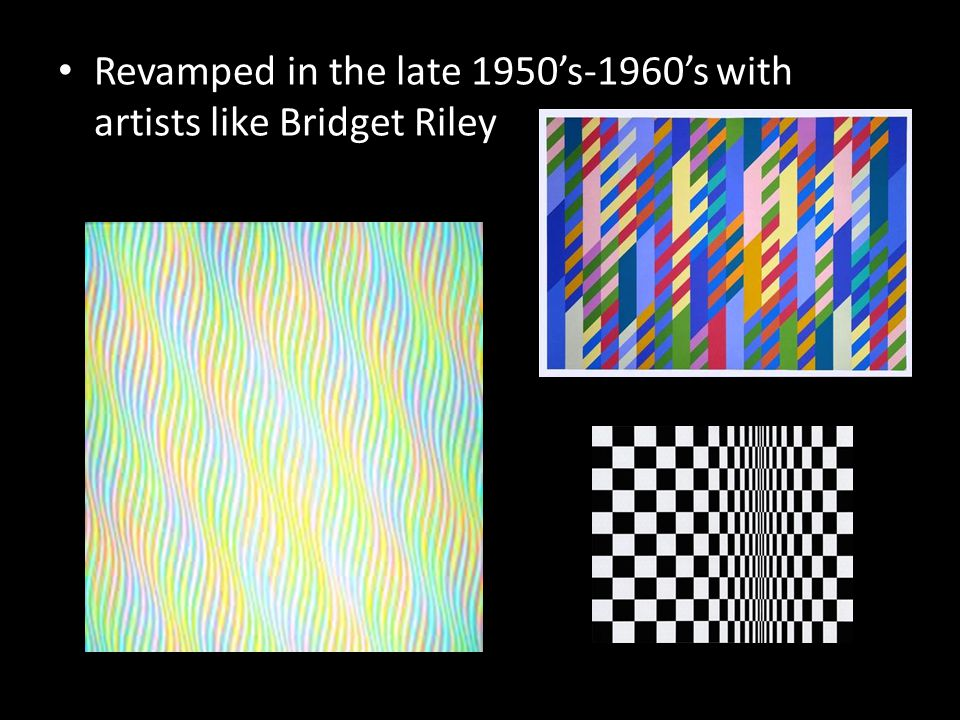 Revamped in the late 1950's-1960's with artists like Bridget Riley