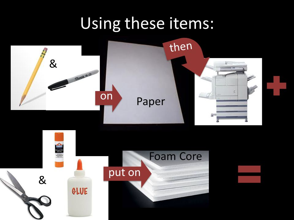Using these items: then & on Paper Foam Core put on &