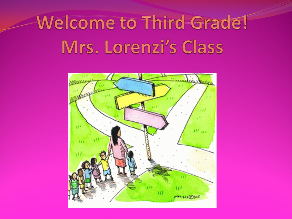 Welcome to Third Grade! Mrs. Lorenzi's Class