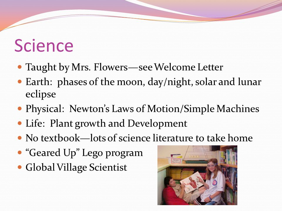 Science Taught by Mrs. Flowers—see Welcome Letter