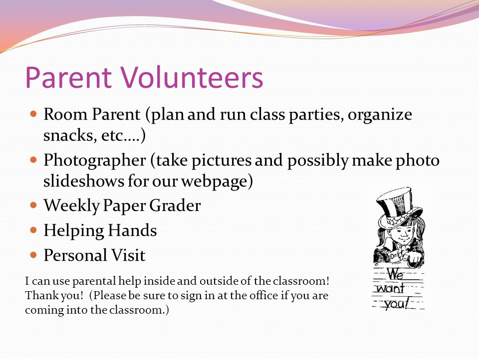 Parent Volunteers Room Parent (plan and run class parties, organize snacks, etc….)