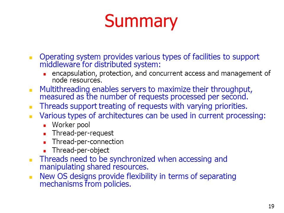 Summary Operating system provides various types of facilities to support middleware for distributed system: