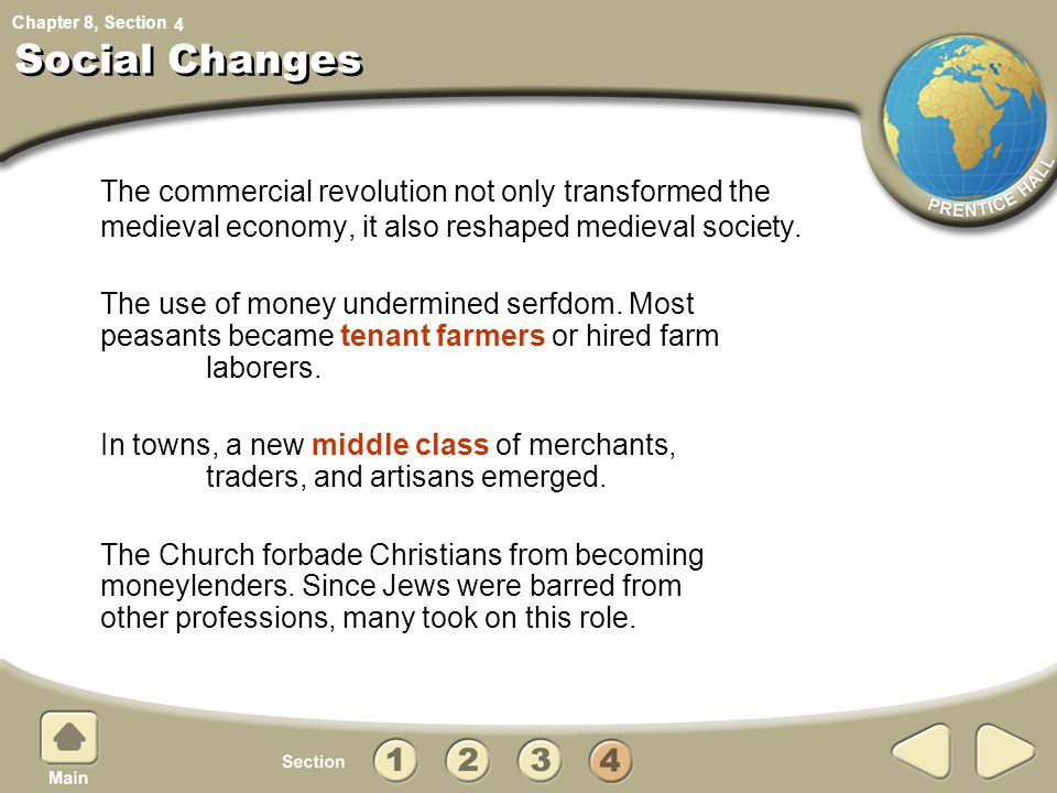 4 Social Changes. The commercial revolution not only transformed the medieval economy, it also reshaped medieval society.