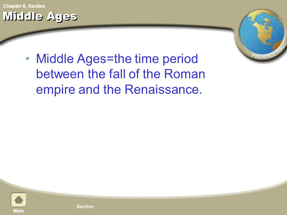 Middle Ages Middle Ages=the time period between the fall of the Roman empire and the Renaissance.