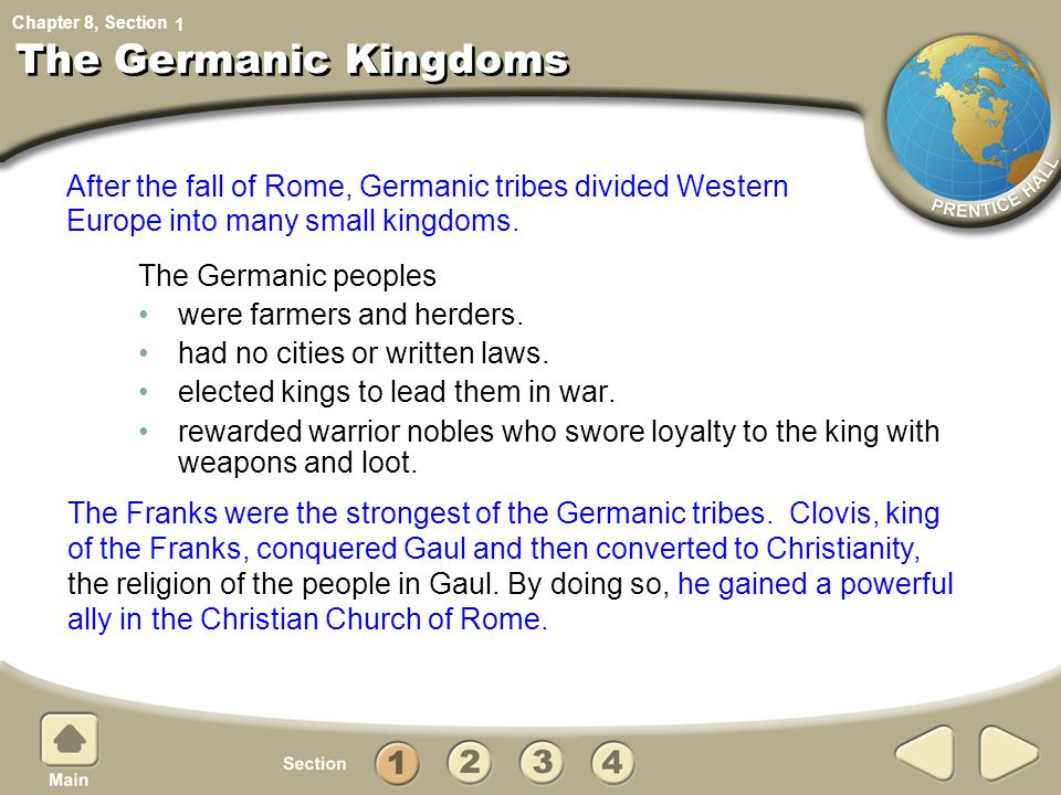 1 The Germanic Kingdoms. After the fall of Rome, Germanic tribes divided Western Europe into many small kingdoms.