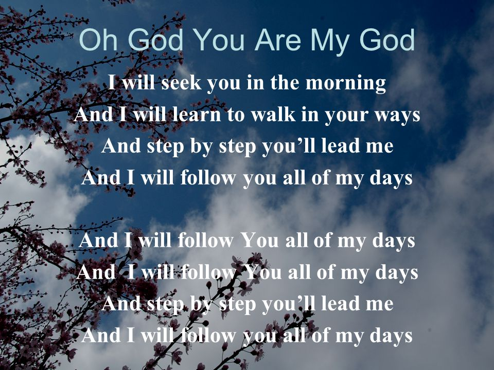 Oh God You Are My God I will seek you in the morning