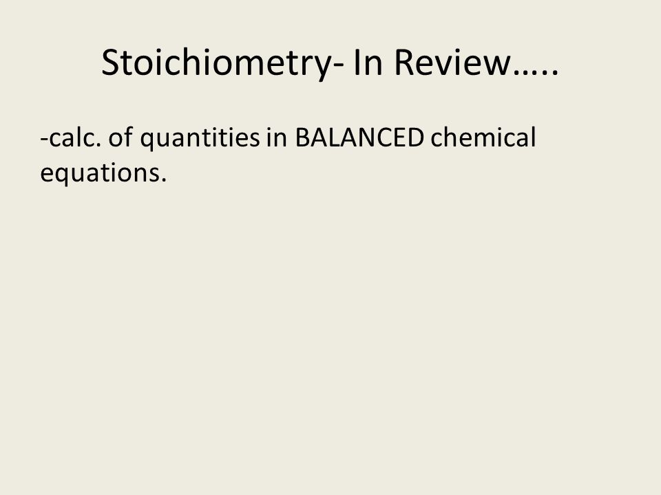 Stoichiometry- In Review…..