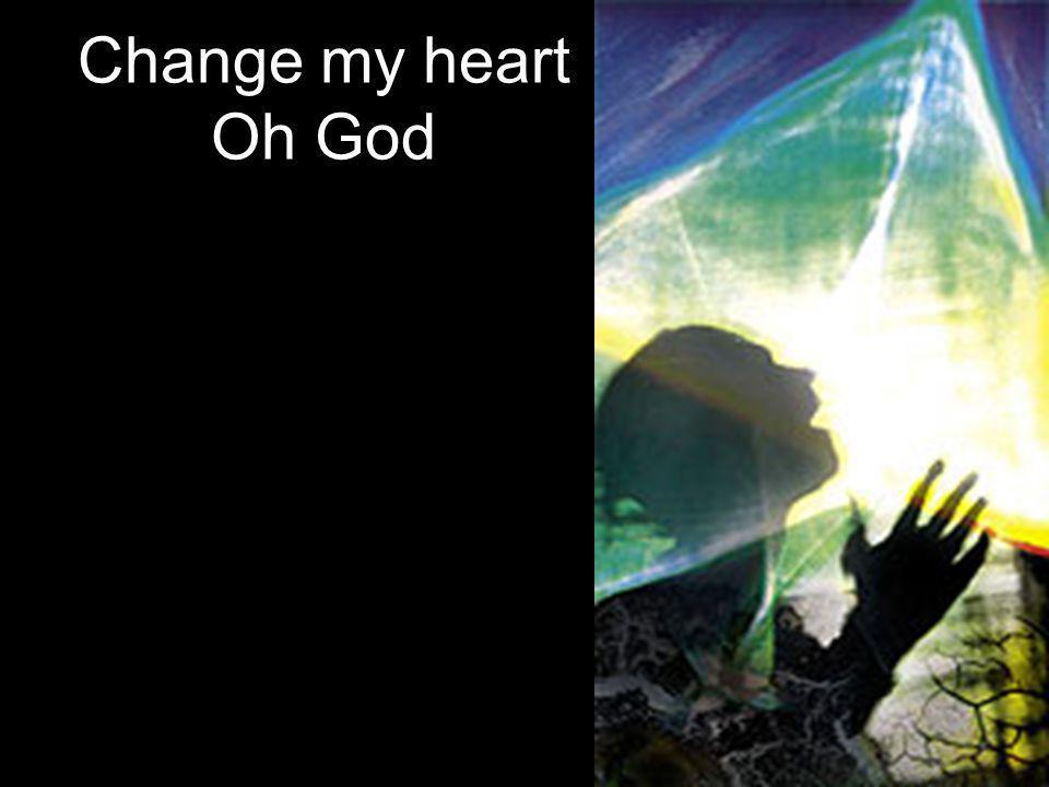 Change my heart Oh God