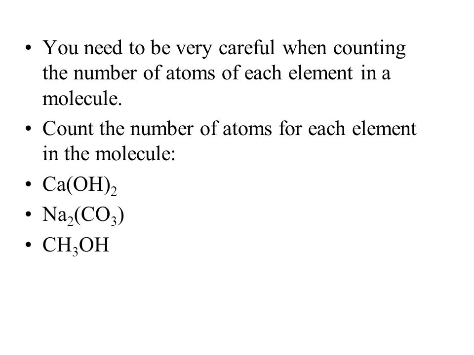 You need to be very careful when counting the number of atoms of each element in a molecule.