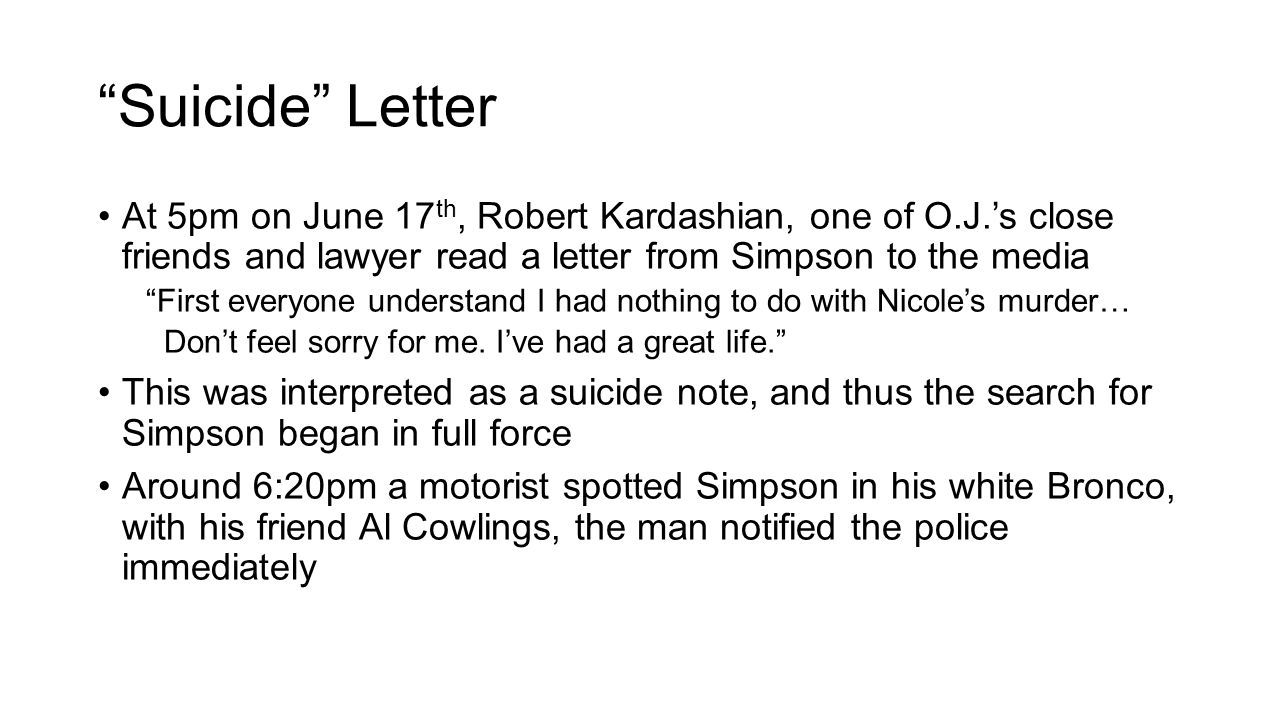 Suicide Letter At 5pm on June 17th, Robert Kardashian, one of O.J.'s close friends and lawyer read a letter from Simpson to the media.