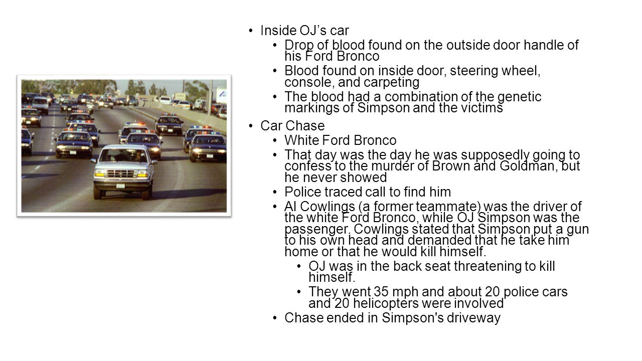 Inside OJ's car Drop of blood found on the outside door handle of his Ford Bronco.
