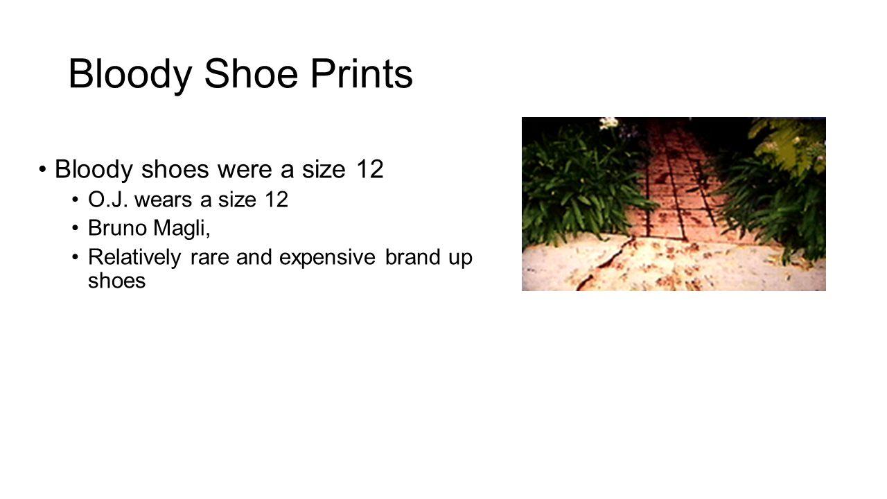 Bloody Shoe Prints Bloody shoes were a size 12 O.J. wears a size 12