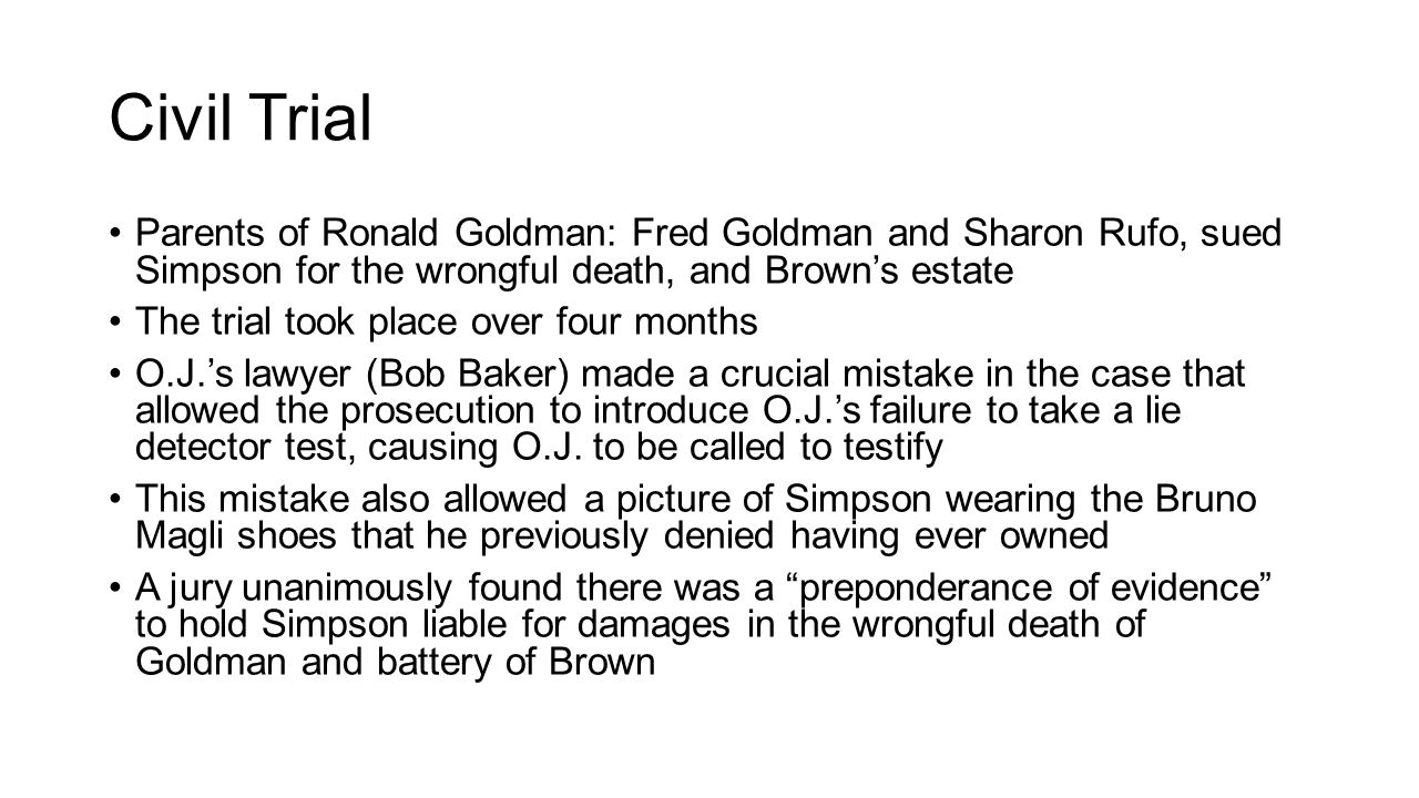 Civil Trial Parents of Ronald Goldman: Fred Goldman and Sharon Rufo, sued Simpson for the wrongful death, and Brown's estate.