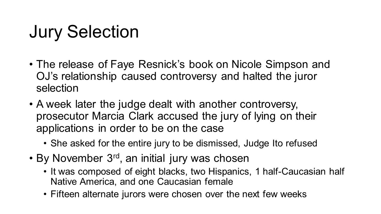 Jury Selection The release of Faye Resnick's book on Nicole Simpson and OJ's relationship caused controversy and halted the juror selection.