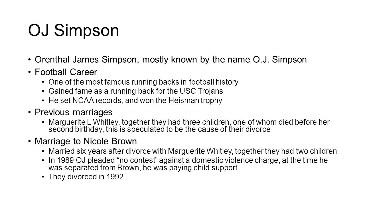 OJ Simpson Orenthal James Simpson, mostly known by the name O.J. Simpson. Football Career. One of the most famous running backs in football history.