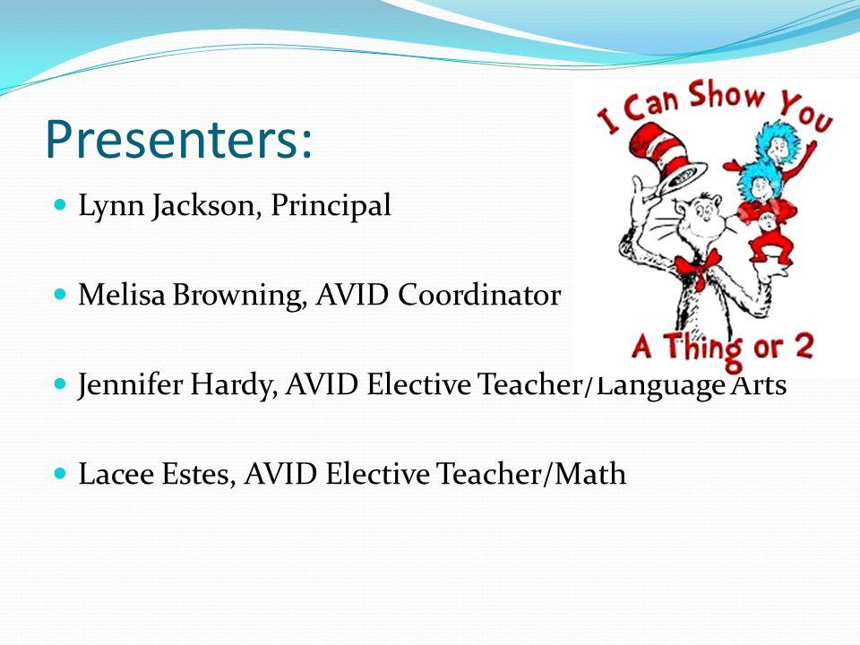 Presenters: Lynn Jackson, Principal Melisa Browning, AVID Coordinator