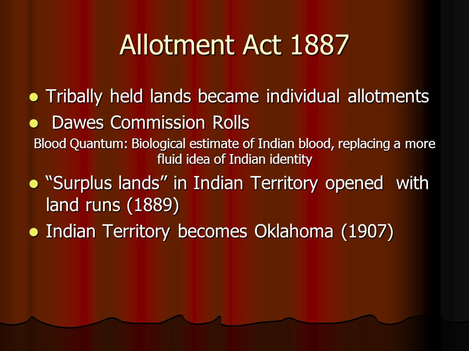 Allotment Act 1887 Tribally held lands became individual allotments