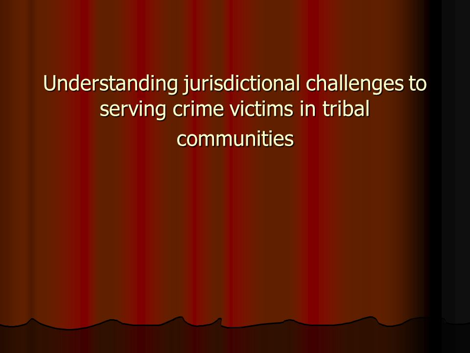 Understanding jurisdictional challenges to serving crime victims in tribal communities