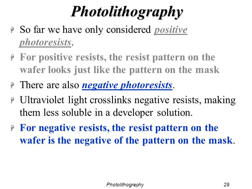 Photolithography So far we have only considered positive photoresists.