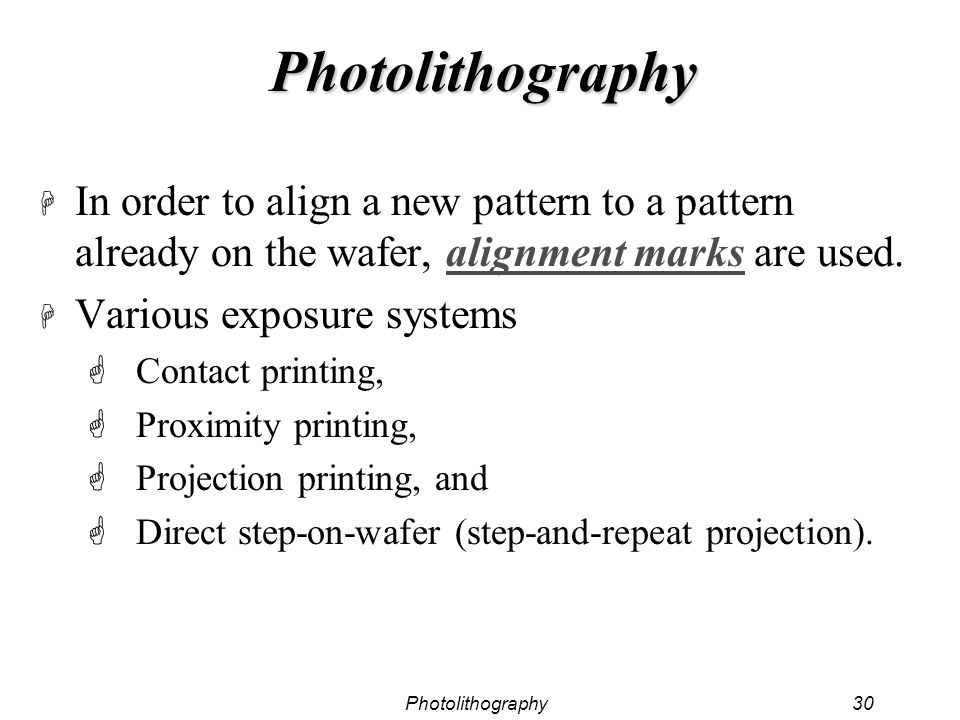 Photolithography In order to align a new pattern to a pattern already on the wafer, alignment marks are used.
